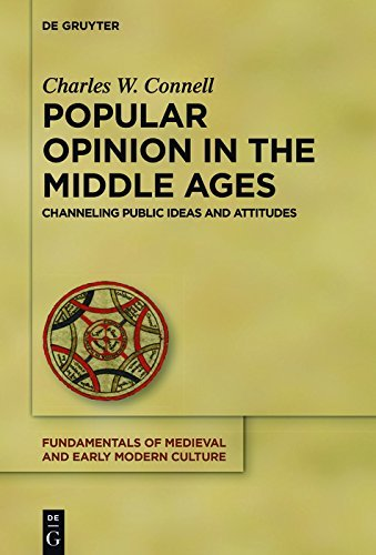 Popular Opinion in the Middle Ages Channeling Public Ideas and Attitudes