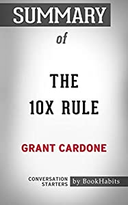 Summary of The 10X Rule: The Only Difference Between Success and Failure: Conversation Starters