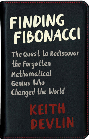 Finding Fibonacci The Quest to Rediscover the Forgotten Mathematical Genius Who Changed the World