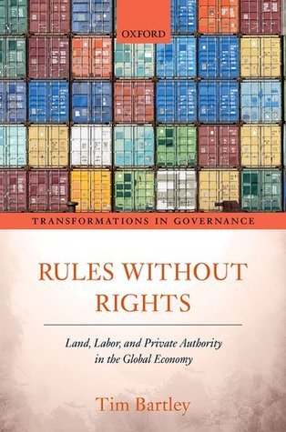 Rules Without Rights: Land, Labor, and Private Authority in the Global Economy