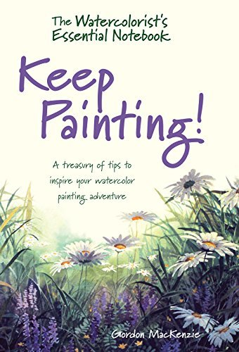 The Watercolorist's Essential Notebook - Keep Painting! A Treasury of Tips to Inspire Your Watercolor Painting Adventure