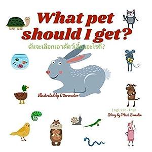 What pet should I get? ฉันจะเลือกเอาสัตว์เลี้ยงอะไรดี?: Dual Language Edition Thai-English
