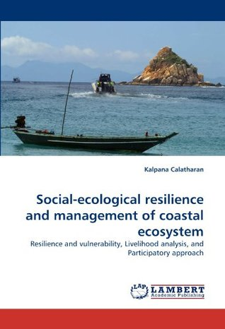 Social-ecological resilience and management of coastal ecosystem: Resilience and vulnerability, Livelihood analysis, and Participatory approach