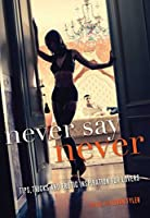 Never Say Never: Tips, Tricks, and Erotic Inspiration for Lovers