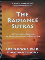 The Radiance Sutras: 112 Tantra Yoga Teachings for Opening to the Divine in Everyday Life