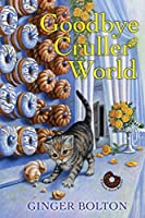 Goodbye Cruller World (A Deputy Donut Mystery Book 2)