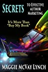 Secrets to Effective Author Marketing by Maggie McVay Lynch