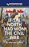 If the North Had Won the Civil War by Andrew J. Heller