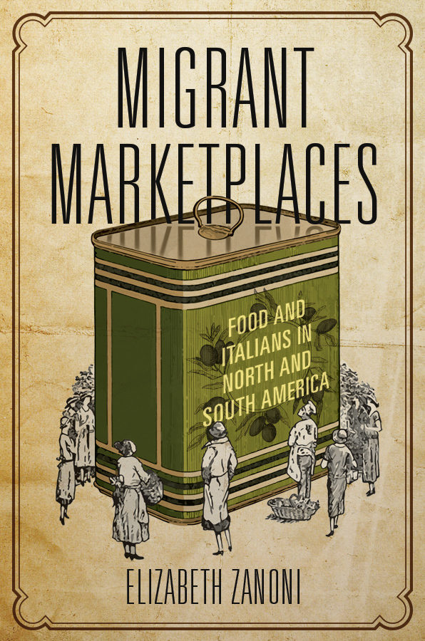 Migrant Marketplaces Food and Italians in North and South America
