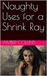 Naughty Uses for a Shrink Ray