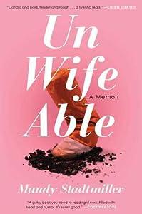 Unwifeable: A Memoir
