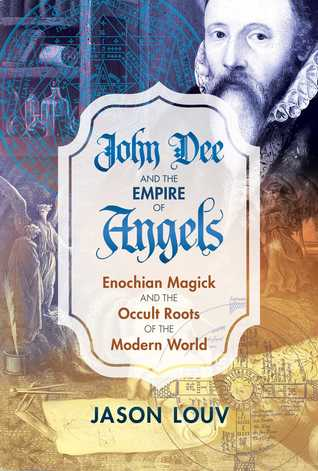 John Dee and the Empire of Angels: Enochian Magick and the Occult
