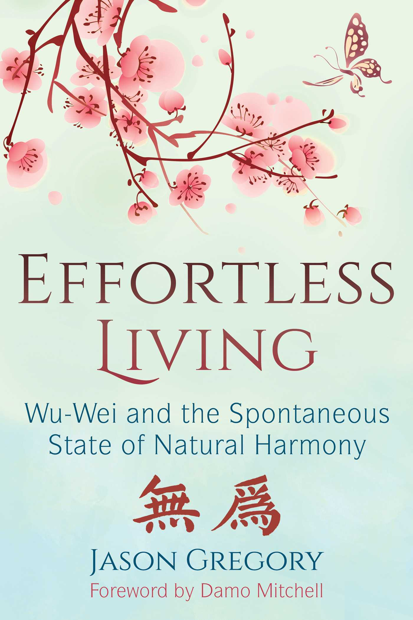 Effortless Living Wu-Wei and the Spontaneous State of Natural Harmony