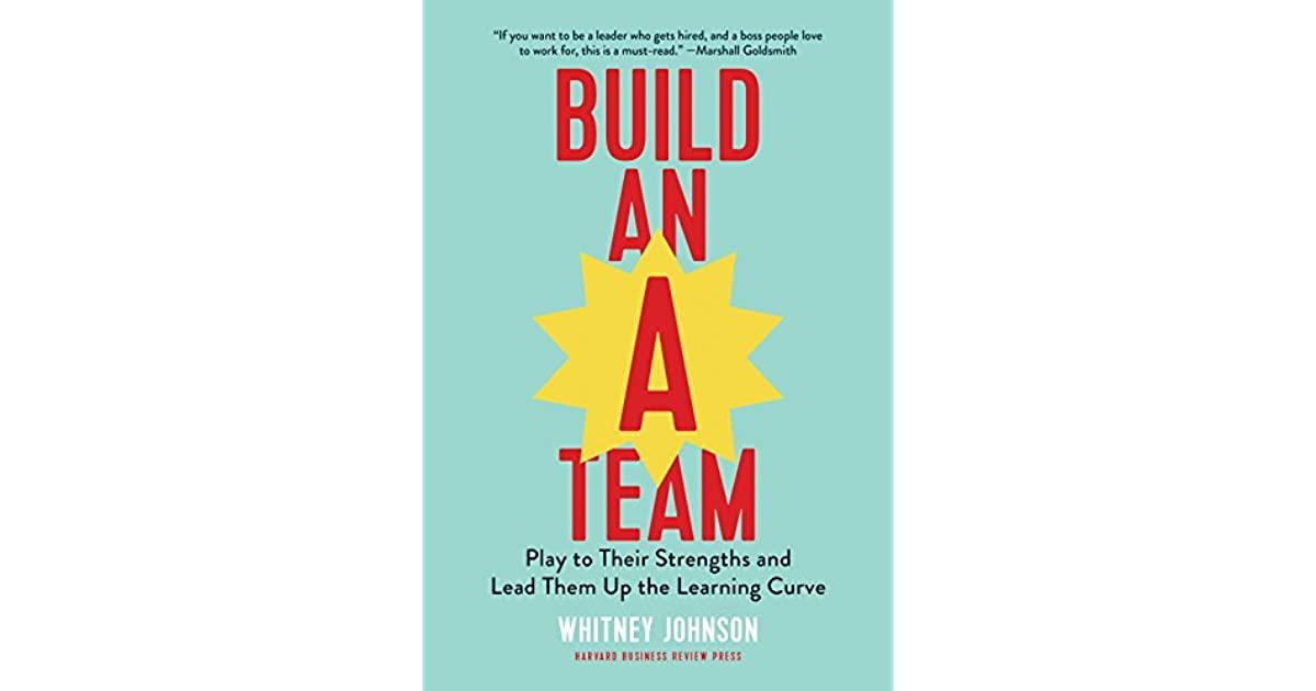 Book giveaway for Build an A-Team: Play to Their Strengths and Lead Them Up the Learning Curve by Whitney Johnson May 04-May 11, 2018