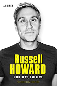 Russell Howard: The Good News, Bad News: The Biography