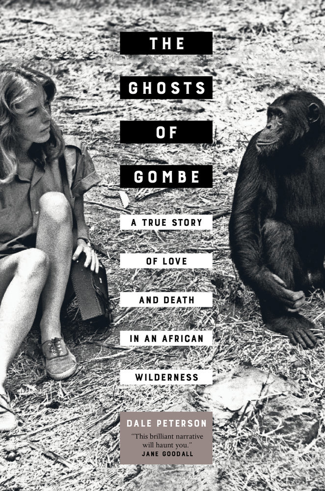 The Ghosts of Gombe A True Story of Love and Death in an African Wilderness
