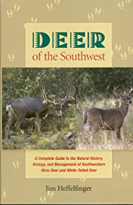 Deer of the Southwest: A Complete Guide to the Natural History, Biology, and Management of Southwestern Mule Deer and White-Tailed Deer