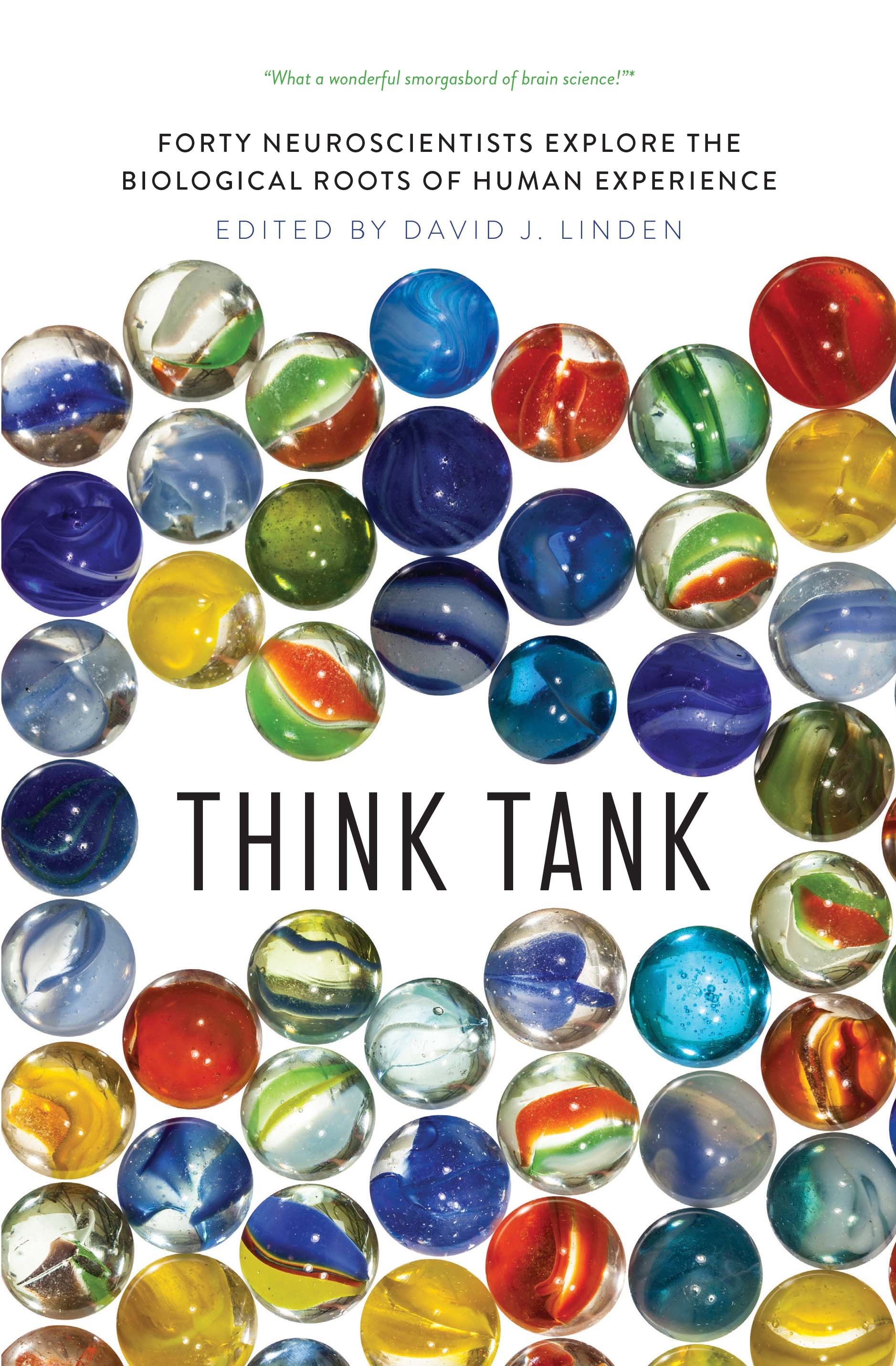 Think Tank Forty Neuroscientists Explore the Biological Roots of Human Experience - David J Linden