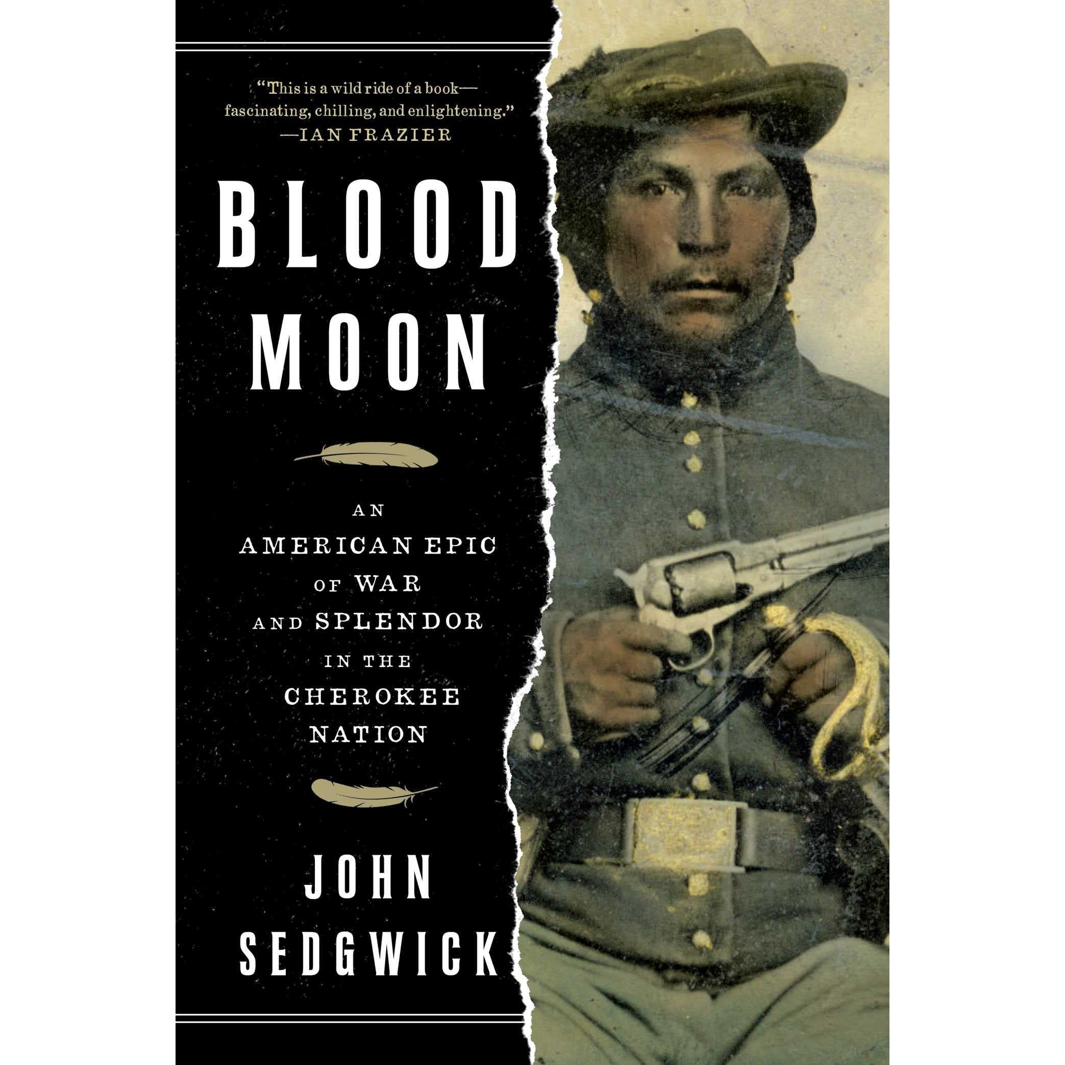 Blood Moon An American Epic Of War And Splendor In The Cherokee