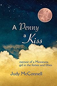 A Penny A Kiss: Memoir of a Minnesota Girl in the forties and fifties