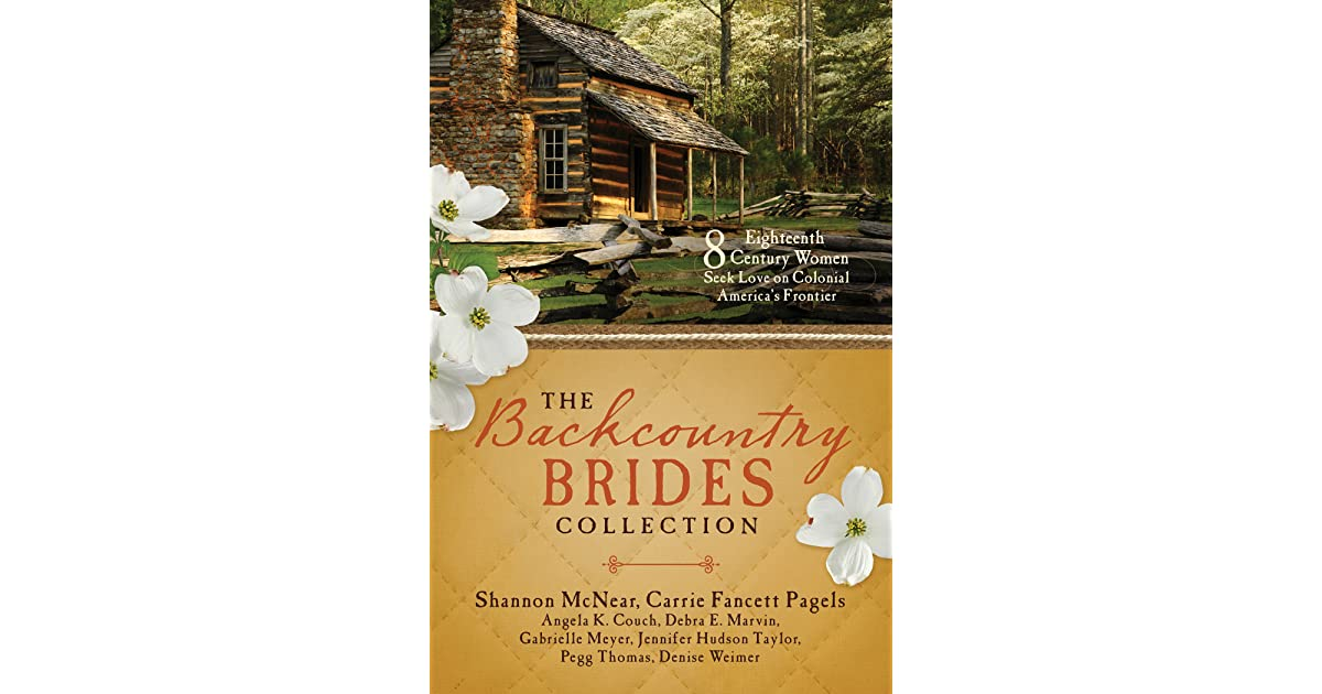 The Backcountry Brides Collection Eight 18th Century Women Seek