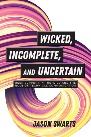 Wicked, Incomplete, and Uncertain: User Support in the Wild and the Role of Technical Communication