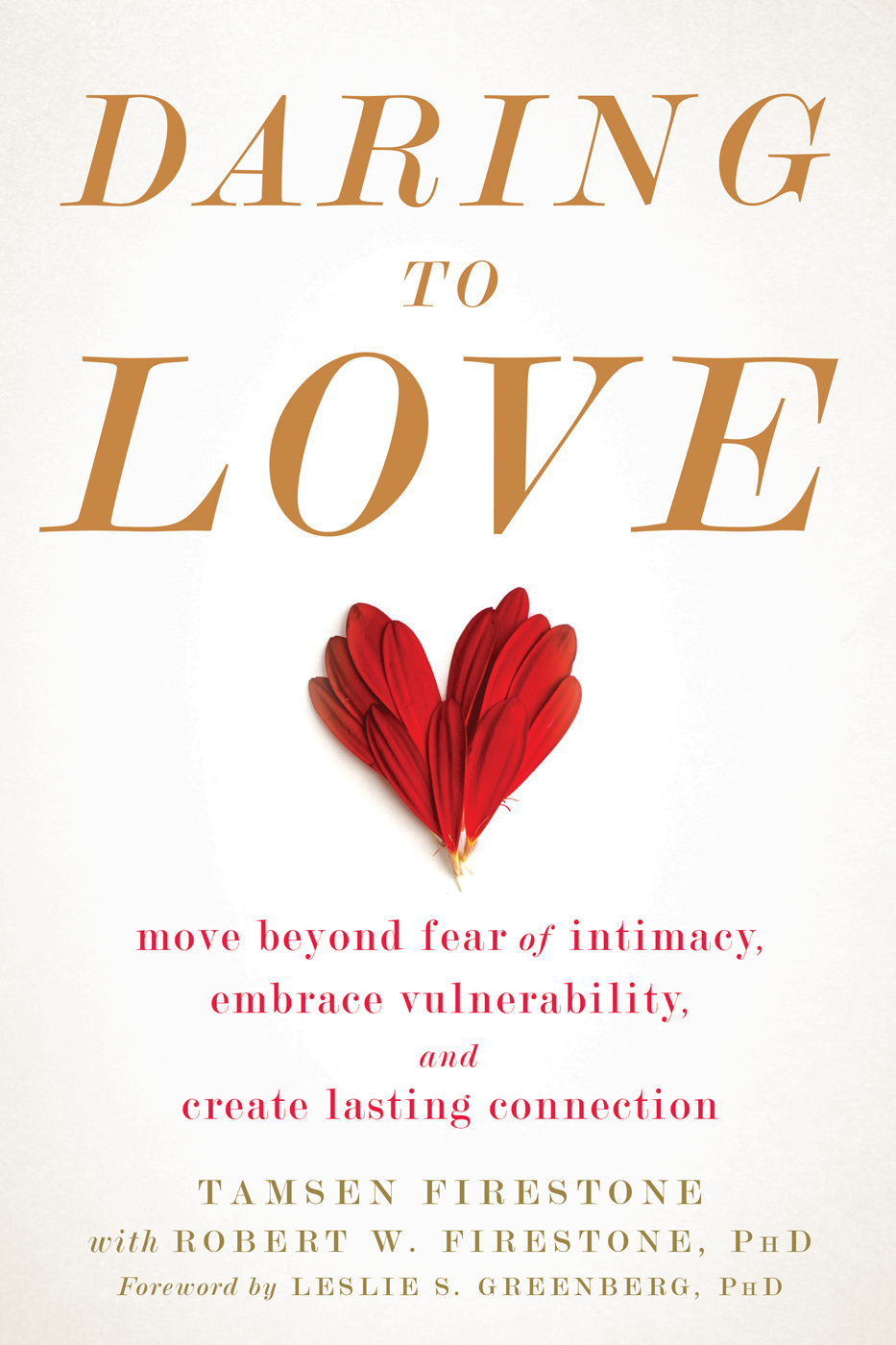 Daring to Love Move Beyond Fear of Intimacy, Embrace Vulnerability, and Create Lasting Connection
