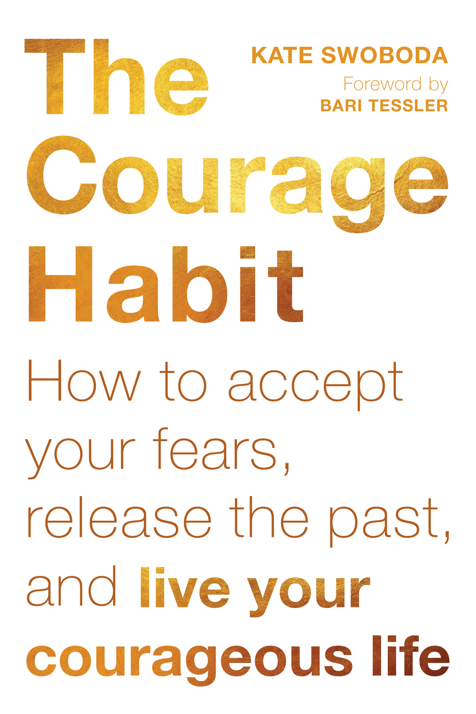 The Courage Habit How to Accept Your Fears Release the Past and Live Your Cgeous Life