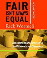 Fair Isn't Always Equal, 2nd edition: Assessment  Grading in the Differentiated Classroom