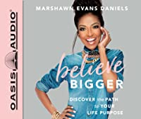 Believe Bigger (Library Edition): Discover the Path to Your Life Purpose