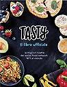 Tasty il libro ufficiale - Le migliori ricette del social food network N°1 al mondo