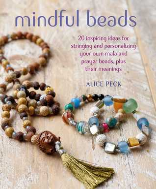 Mindful Beads: Meaning, mantras, prayers, and hope by Alice Peck