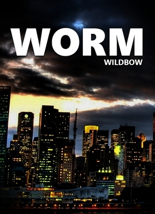 Worm (Parahumans, #1) by Wildbow