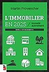 L'immobilier en 2025, nouvelle édition augmentée: Investir autrement