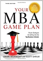 Your MBA Game Plan: Proven Strategies for Getting Into the Top Business Schools