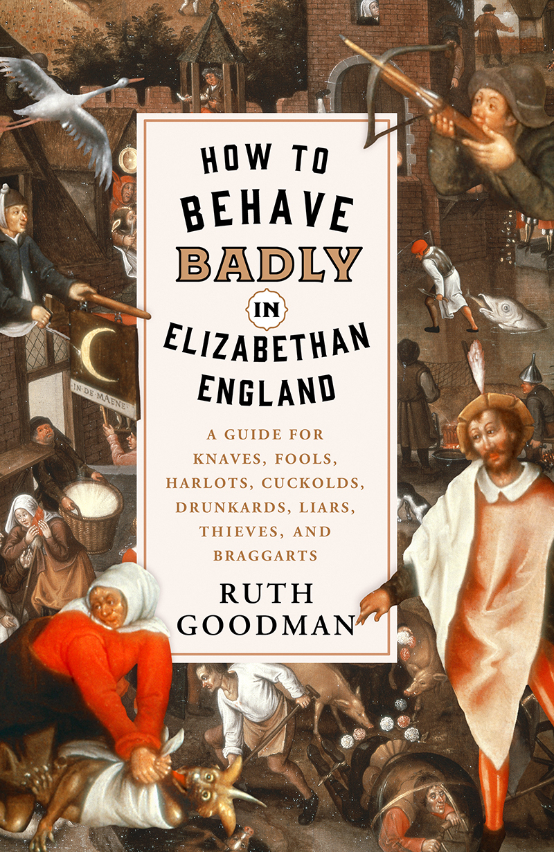How to Behave Badly in Elizabethan