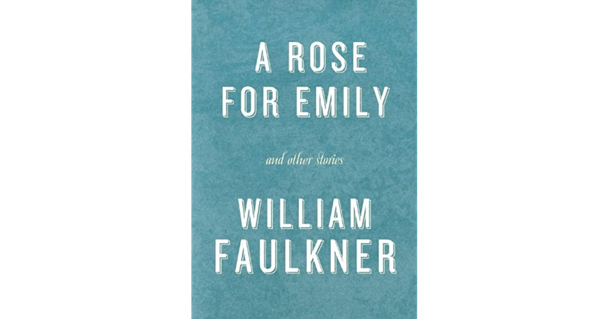 "the men in emilys life in william faulkners a rose for emily The influences of william faulkners life english  miss emily's front door remained closed and the  at the time william faulkner wrote ""a rose for emily."