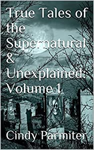 True Tales of the Supernatural & Unexplained: Volume 1