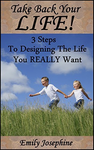 take-back-your-life-three-steps-to-designing-the-life-you-re