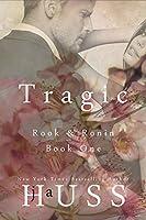 Tragic (Rook and Ronin, #1)