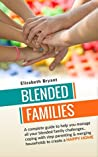 Blended Families: A complete guide to help you manage all your blended family challenges..coping with step parenting & merging households to create a HAPPY ... family guide, blended family,