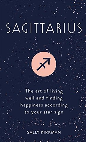 Sagittarius: The Art of Living Well and Finding Happiness According to Your Star Sign (Pocket Astrology)