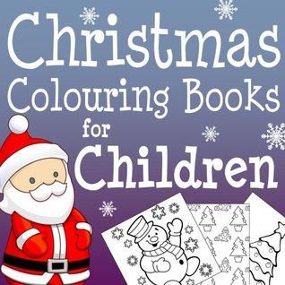 Christmas Colouring Books for Children: Festive Colouring Fun for Children Aged 4-11