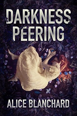 Darkness Peering by Alice Blanchard