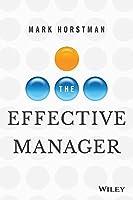 The Effective Manager [Paperback] [Jan 01, 2016] Horstman,Mark