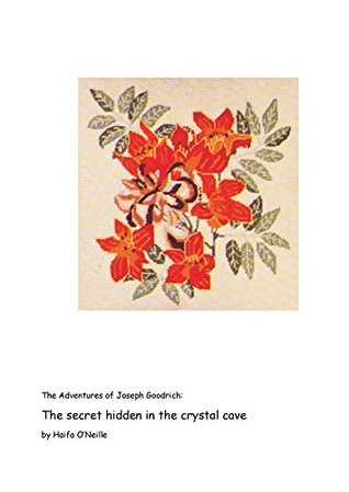 The adventures of Joseph Goodrich: The secret hidden in the crystal cave