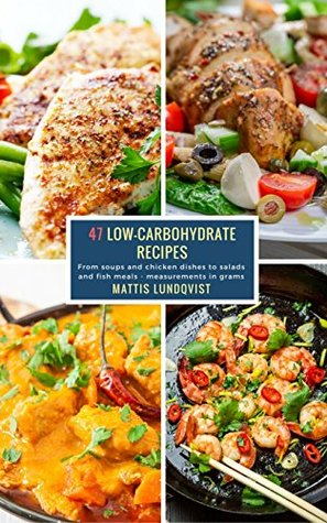 47 Low-Carbohydrate Recipes: From soups and chicken dishes to salads and fish meals - measurements in grams