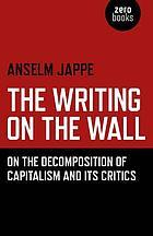 The Writing on the Wall On the Decomposition of Capitalism and Its Critics