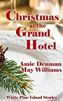 Christmas at the Grand Hotel (White Pine Island Stories Book 1)