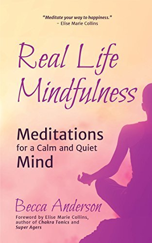 Real Life Mindfulness Meditations for a Calm and Quiet Mind